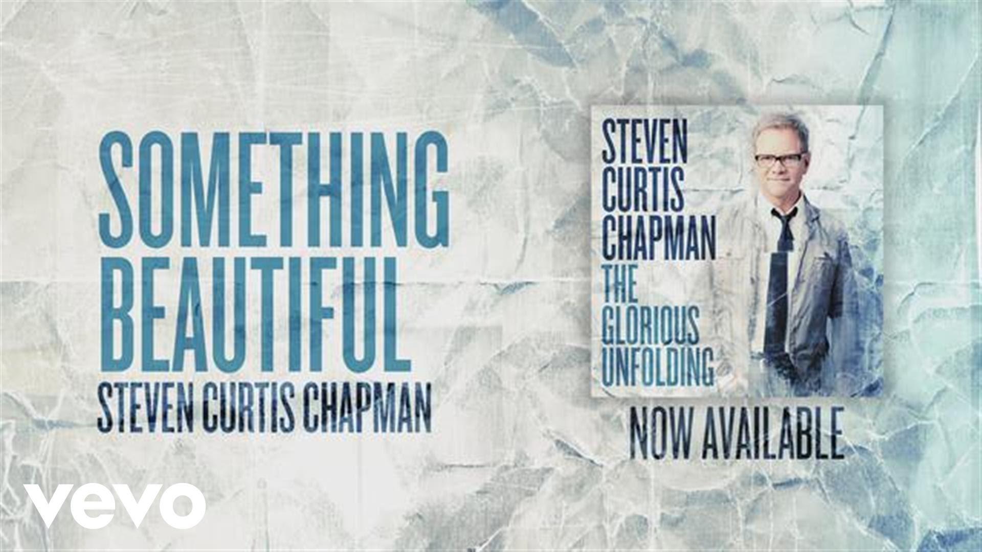 Something Beautiful By Steven Curtis Chapman Chords Lyrics